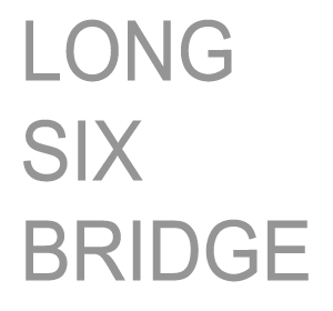 LONG SIX BRIDGE